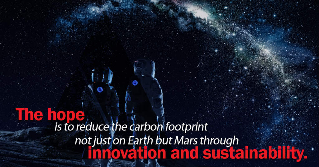 the hope is to reduce the carbon footprint not just on Earth but Mars through innovation and sustainability.